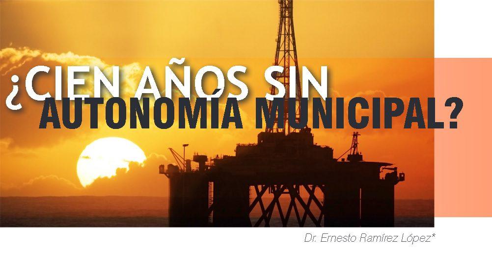 ¿Cien años sin autonomía municipal? | Autor: Dr. Ernesto Ramírez López